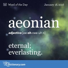 aeonian. Greek origins. between 1755-1765. #wordoftheday #grammar #keithrmueller