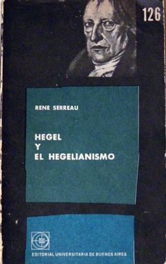 Hegel y el hegelianismo / René Serreau ; [traducida por León Sigal ; revisión técnica a cargo de Oberdan Caletti] PublicaciónBuenos Aires : Editorial Universitaria, cop. 1964