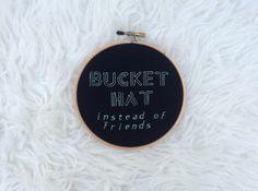 """Hoop Art - """"Bucket Hat Instead of Friends"""""""