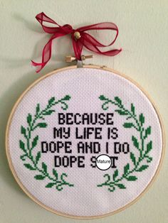 6-inch hoop completed cross stitch  Because My Life is Dope and I Do Dope Shit -Kanye West  Cross stitch made to order. Takes one week plus
