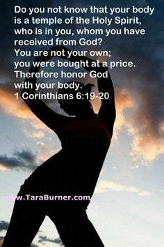 Body is a temple....honor God with your body...