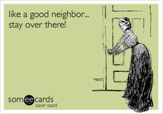 Only true for our neighbor to one side... The 'renters'