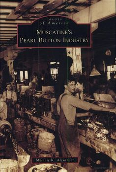 ButtonArtMuseum.com - Muscatines Pearl Button Industry - Melanie K. Alexander