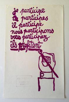 'JE PARTICIPE, TU PARTICIPES...', SCREENPRINT, 1968. Translation: 'I, you, he, we, you participate - they profit'  Size: 52 x 33 cm  Bearing...