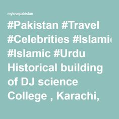 #Pakistan #Travel #Celebrities #Islamic #Urdu Historical building of DJ science College , Karachi, Pakistan http://www.facebook.com/MyLove4Pakistan http://twitter.com/pakistanmylove https://www.facebook.com/MyLove4Pakistan/photos/a.612574368757188.1073741828.609291975752094/808104399204183/?type=1 | mylovepakistan