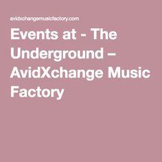 Events at - The Underground – AvidXchange Music Factory