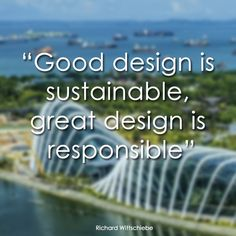 """""""Good design is sustainable, Great design is responsible"""""""