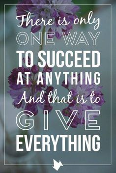 There is only one way to succeed at anything and that is to give everything. #Motivation #Determination #Success