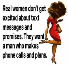 Real women don't get excited about text messages and phone calls Wisdom Quotes, True Quotes, Great Quotes, Quotes To Live By, Motivational Quotes, Inspirational Quotes, Qoutes, Queen Quotes, Girl Quotes