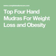 Top Four Hand Mudras For Weight Loss and Obesity