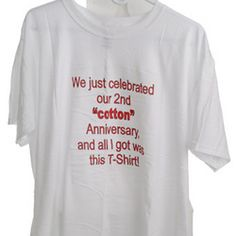2nd Anniversary T-Shirt- ha,ha,ha he would get a kick out of this