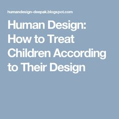 Human Design: How to Treat Children According to Their Design