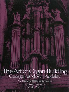 The Art of Organ Building, Vol. 1 by George Ashdown Audsley  Volume 1 of the fullest repository on organ building and history in English language. Includes outline of organ history, external design and decoration, internal arrangement and mechanical systems, acoustics and theories of sound-production in organ pipes, tonal structure and appointment, compound stops of the organ, more. Complete with illustrations, tables, and specifications. 'the most significant republication in our...