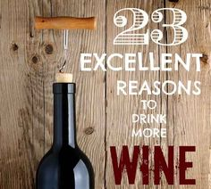 23 Excellent Reasons To Drink More Wine