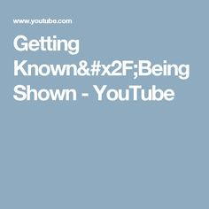 Getting Known/Being Shown - YouTube