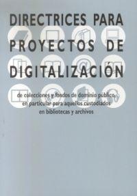Directrices para proyectos de digitalización de colecciones y fondos de dominio público, en particular para aquellos custodiados en bibliotecas y archivos