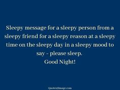Sleepy message for a sleepy person from a sleepy friend for a sleepy reason at a sleepy time on the sleepy day in a sleepy mood to say