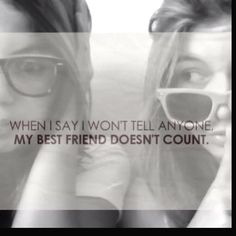 This is what a best friend is for right? We all need that one person! Haha and sisters don't count either
