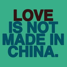 Love is Not Made In China