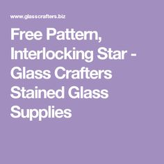 Free Pattern, Interlocking Star - Glass Crafters Stained Glass Supplies