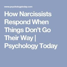 How Narcissists Respond When Things Don't Go Their Way | Psychology Today