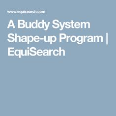 A Buddy System Shape-up Program   EquiSearch