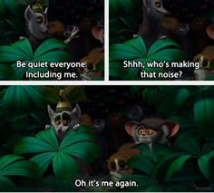 Madagascar. King Julian is my favorite character EVER. I can't help it! :P