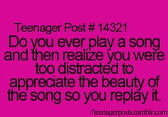 Yup. After a while, I just listen to the words and analyze the song.