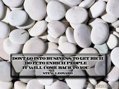 """""""Don't go into business to get rich. Do it to enrich people. It will come back to you."""" -Stew Leonard inspirational quote desktop wallpaper (click to download)"""