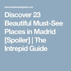 Discover 23 Beautiful Must-See Places in Madrid [Spoiler] | The Intrepid Guide