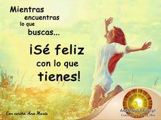 #FraseAnaMaría: Mientras encuentras lo que buscas... ¡Se feliz con lo que tienes!