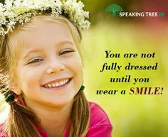 You are not fully dressed until you wear a smile!