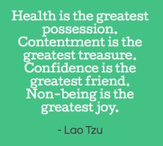 Health is the greatest possession. Contentment is the greatest treasure. Confidence is the greatest friend. Non-being is the greatest joy. -Lao Tzu #becomemore @BeyondFitAustin #quotes