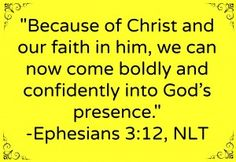 Ephesians 3:12 Just remember not to sin on purpose, because this is ABSENCE of faith in Him.