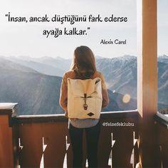 İnsan, ancak düştüğünü fark ederse ayağa kalkar. - Alexis Carrel