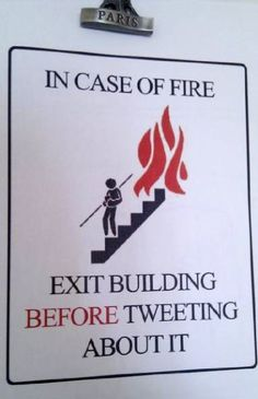 """""""In case of fire, exit building before tweeting about it""""  ... seriously, a sign for that!"""
