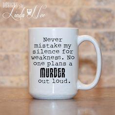 MUG ~ Never mistake my silence for weakness. No one plans a MURDER out loud. ~ Humor ~ Joke Mug ~ Coffee Mug ~ Mugs ~ Funny Quote Mug ~ Nerd
