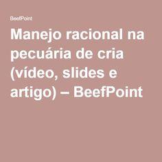 Manejo racional na pecuária de cria (vídeo, slides e artigo) – BeefPoint