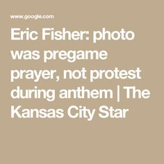 Eric Fisher: photo was pregame prayer, not protest during anthem | The Kansas City Star