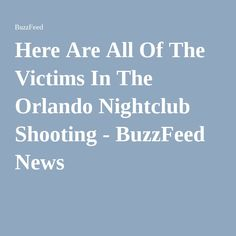 Here Are All Of The Victims In The Orlando Nightclub Shooting - BuzzFeed News  http://www.justleds.co.za