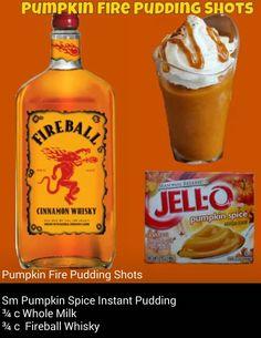 Pumpkin Fire Pudding Shots 3/4 cup milk 3/4 cup fireball whiskey 1 pkg pumpkin spice pudding mix 1 8oz tub cool whip
