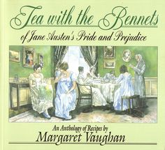 """""""Tea with the Bennets"""" (from Jane Austen's Pride and Prejudice) is an anthology of recipes by Margaret Vaughan"""