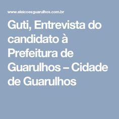 Guti, Entrevista do candidato à Prefeitura de Guarulhos – Cidade de Guarulhos