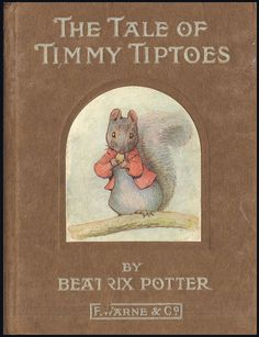 """The Tale of Timmy Tiptoes"" by Beatrix Potter - First edition cover, October 1911 - Timmy Tiptoes is a squirrel and his tale, first published in concerns his nut gathering adventures with his wife, Goody. Vintage Book Covers, Vintage Children's Books, Antique Books, Victorian Books, Fables D'esope, Tales Of Beatrix Potter, Beatrix Potter Illustrations, Beatrice Potter, Peter Rabbit And Friends"