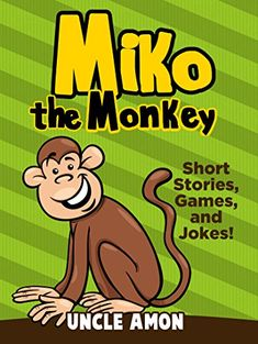 FREE 2/6/15 - Miko the Monkey (Books for Kids, Bedtime Stories for Kids, Bedtime Storybook): Fun Short Stories, Jokes for Kids, Games, and Coloring Book! (Fun Time Series for Beginning Readers) - Kindle edition by Uncle Amon. Children Kindle eBooks @ Amazon.com.