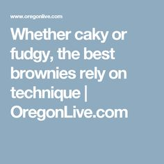 Whether caky or fudgy, the best brownies rely on technique  |       OregonLive.com