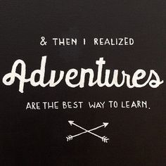 And then I realized, Adventures are the best way to learn.