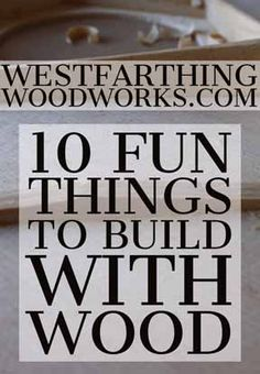 This is 10 Fun Things to Build With Wood. In this post I'll show you 10 really fine woodworking projects, with links to learn more about each one. By the time you're done reading, you'll have a lot of great ideas to take into your shop.