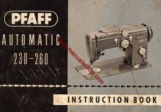 Pfaff 230-260 Sewing Machine Instruction Manual.  Manual covers:  * Threading the machine. * Winding and inserting the bobbin. * Regulating the stitch. * Adjusting the tension. * Needle selection. * Button holes. * Hems. * Monogram. * Cleaning and oiling your machine. * Trouble Shooting. 56 page manual.