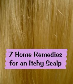 Everything Pretty: 7 Itchy Scalp Home Remedies {apple cider vinegar: rinse hair w/cool water, massage ACV directly on scalp, rinse again, then shampoo as usual}